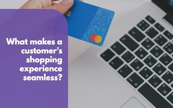 What makes a customer's shopping experience seamless?